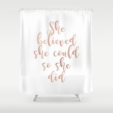 She believed she could so she did - rose gold Shower Curtain