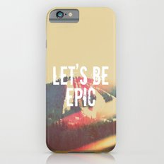 Let's Be Epic iPhone 6s Slim Case