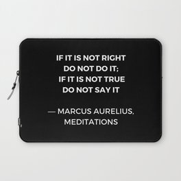Stoic Wisdom Quotes - Marcus Aurelius Meditations - If it is not right do not do it Laptop Sleeve