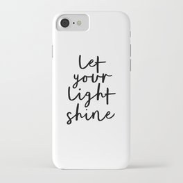 Let Your Light Shine black and white monochrome typography poster design home wall bedroom decor iPhone Case