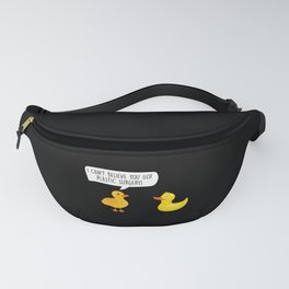 You Got Plastic Surgery Cosmetic Surgeon Gift Fanny Pack