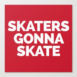 Skaters Gonna Skate Quote Canvas Print
