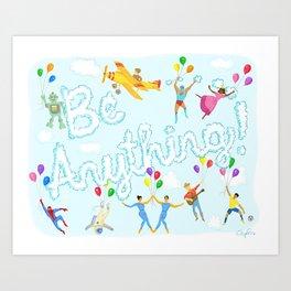 Be Anything! Art Print