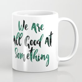 We are all good at something Coffee Mug