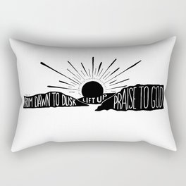 From dawn to dusk lift up praise to God Rectangular Pillow