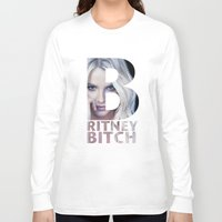 britney Long Sleeve T-shirts featuring Britney Bxxch by eriicms