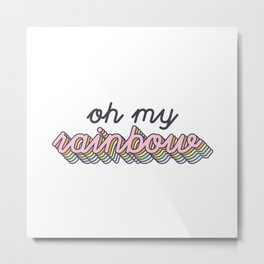 oh my rainbow Metal Print