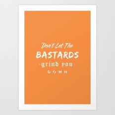 Don't let the bastards grind you down. Art Print