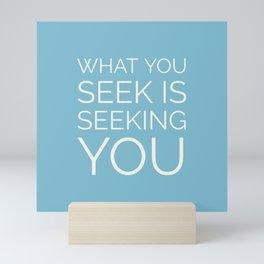 What you seek is seeking you Mini Art Print
