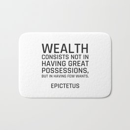 Stoic Quotes - Wealth consists not in having great possessions, but in having few wants. - Epictetus Bath Mat