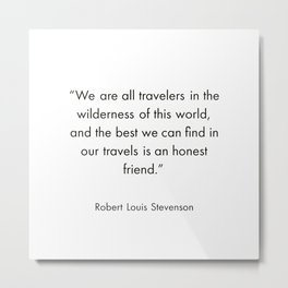 """""""We are all travelers in the wilderness of this world, and the best we can find in our travels is an Metal Print"""