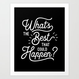 What's The Best That Could Happen typography wall art home decor Art Print