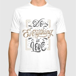 Do Everything In Love T-shirt