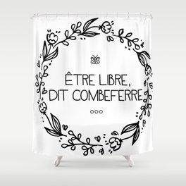 Être Libre, Dit Combeferre Shower Curtain