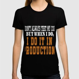 Hilarious quotes Tee for nerdy geeks, Coder, Programmer who breaks into system I DO IT IN PRODUCTION T-shirt