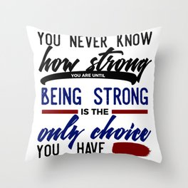 Being Strong Is Your Only Choice Throw Pillow