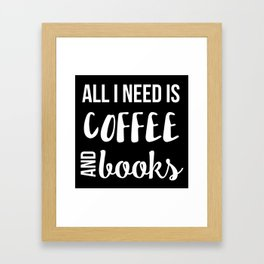 All I Need is Coffee and Books Framed Art Print
