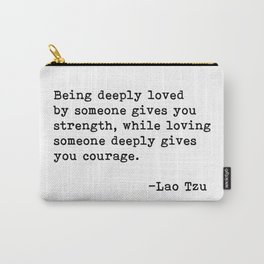 Being deeply loved - Lao Tzu Quote Carry-All Pouch
