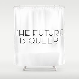 The Future Is Queer Shower Curtain