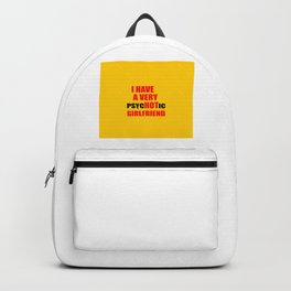 i have a hot girlfriend funny quote Backpack