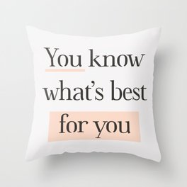 You Know What's Best for You peach gray typography inspirational motivational home bedroom decor Throw Pillow
