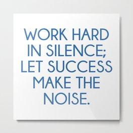 Let Succes Make The Noise Metal Print