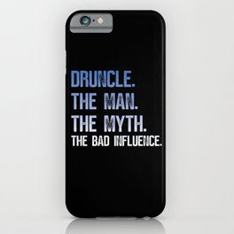 Druncle The Man The Myth The Bad Influence iPhone Case