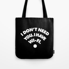 I dont need you I have wifi Tote Bag