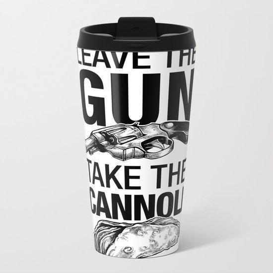 Leave the Gun Take the Cannoli Metal Travel Mug