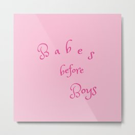 Babes Before Boys Metal Print