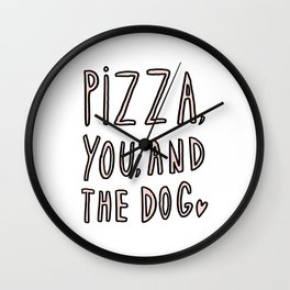 Pizza, you and the dog - typography print Wall Clock