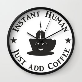 Instant Human - Just add Coffee V6S2 Wall Clock