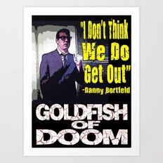 Goldfish of Doom - Danny Don't Art Print