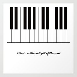 Music is the delight of the soul Art Print