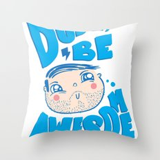 Dude Be Awesome Throw Pillow