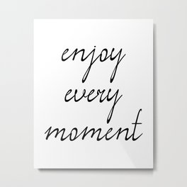 Enjoy Every Moment, Printable Quote Art, Wall Art Quotes, Inspirational Quote Metal Print