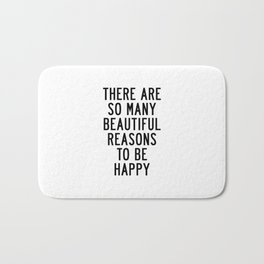 There Are so Many Beautiful Reasons to Be Happy Short Inspirational Life Quote Poster Bath Mat