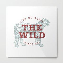 THE WILD THINGS Metal Print