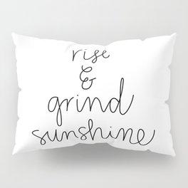 Rise and Grind Sunshine Pillow Sham