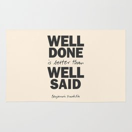 Well done is better than well said, Benjamin Franklin inspirational quote for motivation, work hard Rug