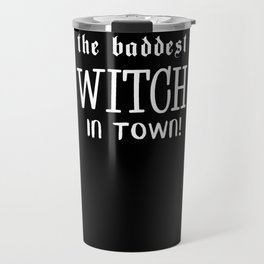 Halloween The Baddest Witch In Town Travel Mug