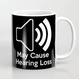 May Cause Hearing Loss Coffee Mug