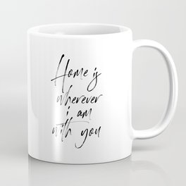 Home is Wherever I'm With You, Typography Art, Modern Wall Decor, Black And White, Room Decor Coffee Mug