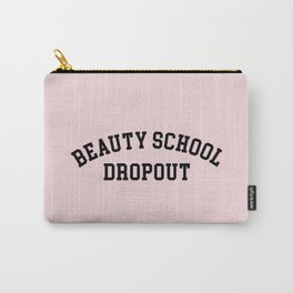 Beauty School Dropout Funny Quote Carry-All Pouch