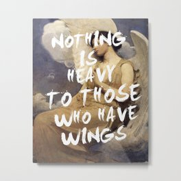NOTHING IS HEAVY TO THOSE WHO HAVE WINGS Metal Print
