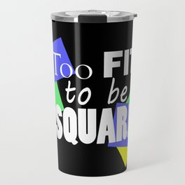 Too Fit to be Square Travel Mug