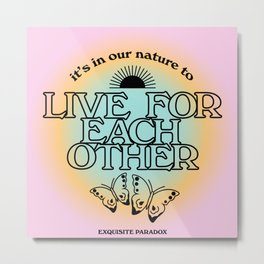 Live For Each Other Metal Print