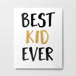 BEST KID EVER children quote Metal Print