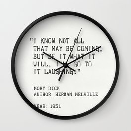 """I know not all that may be coming, but be it what it will, I'll go to it laughing."" Wall Clock"