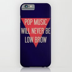 Pop Music Will Never Be Low Brow Slim Case iPhone 6s